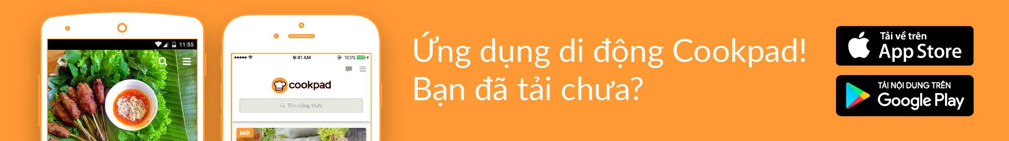 Tải ứng dụng Cookpad để tham gia cộng đồng nấu ăn tại gia lớn nhất Việt Nam!